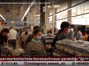 """Bakı supermarketlərində koronavirusun yaratdığı """"Qara Cümə""""-VİDEO"""