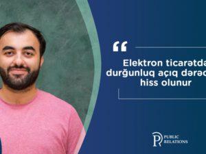 """""""Elektron ticarətdə durğunluq açıq dərəcədə hiss olunur"""""""