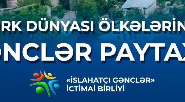 Türk dünyası ölkələrinin gəncləri Şuşada bir araya gələcək- TƏKLİF!