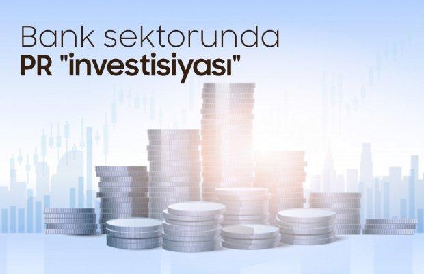 """Bank sektorunda PR """"investisiyası"""""""