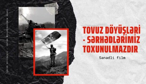 """""""Tovuz döyüşləri-Sərhədlərimiz toxunulmazdır""""- adlı sənədli film çəkildi"""