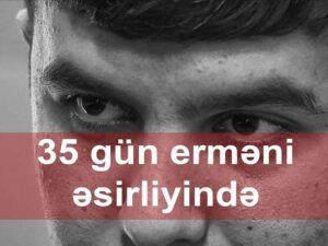 """""""Ayıldım ki, İrəvandayam, ayağımı kəsiblər"""" – 35 gün erməni əsirliyində (VİDEO)"""